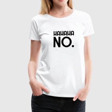 HAHAHA NO. - Women's Premium T-Shirt