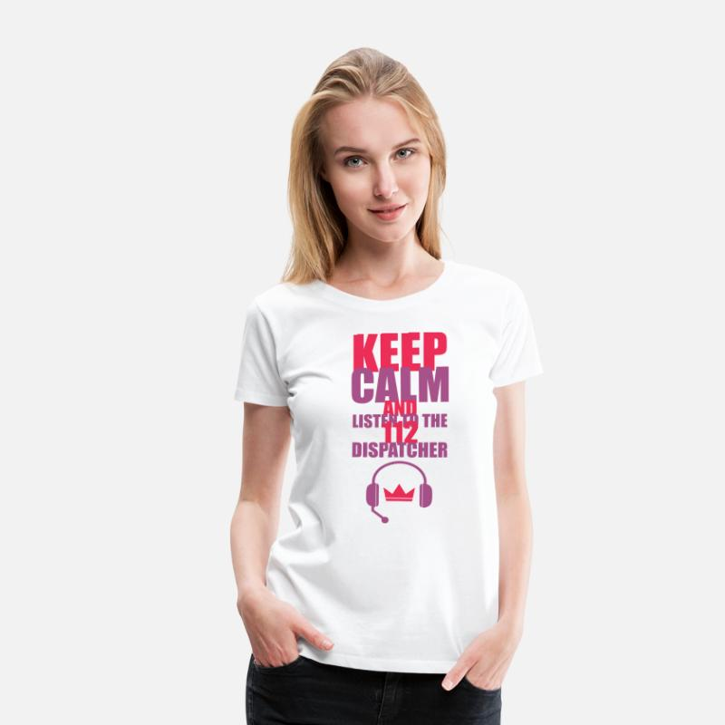 Crown T-Shirts - KEEP CALM AND LISTEN TO THE 112 DISPATCHER - Women's Premium T-Shirt white