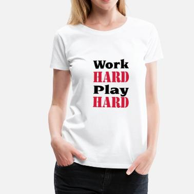 Work Hard Play Hard Work hard, play hard - Camiseta premium mujer