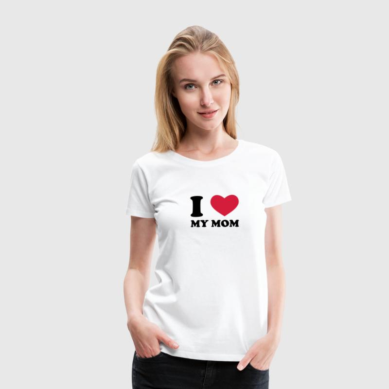 I Love My Mom - Frauen Premium T-Shirt