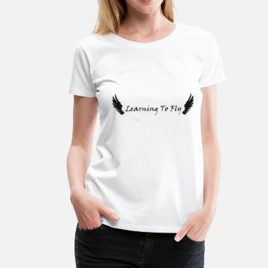 Learn To Fly Learning To Fly - Women's Premium T-Shirt