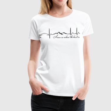 Home is where the heart is - T-shirt Premium Femme