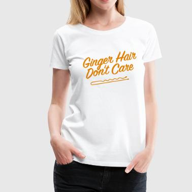 Ginger Hair Don't Care - Women's Premium T-Shirt