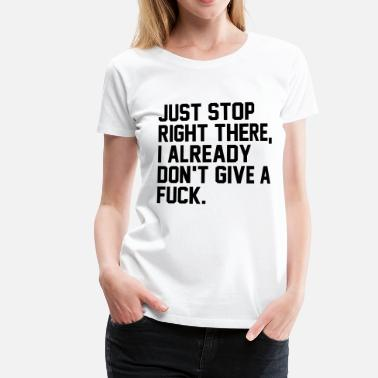 I Dont Give A Fuck I do not give a fuck - Women's Premium T-Shirt