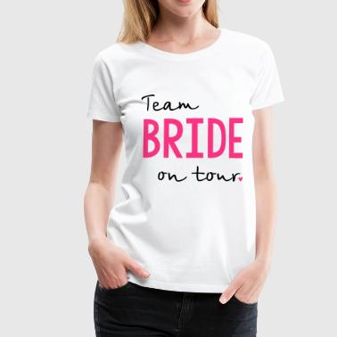 Team Bride on Tour - Frauen Premium T-Shirt