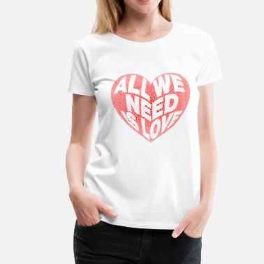Quiéreme All we need is Love - Camiseta premium mujer