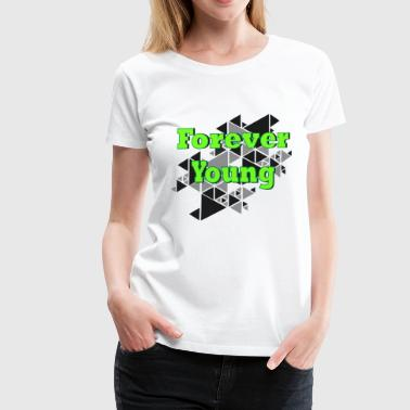 Forever young 1 - T-shirt Premium Femme