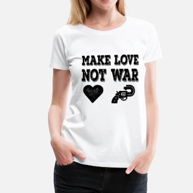 Make Love Not War Make Love not war - Frauen Premium T-Shirt