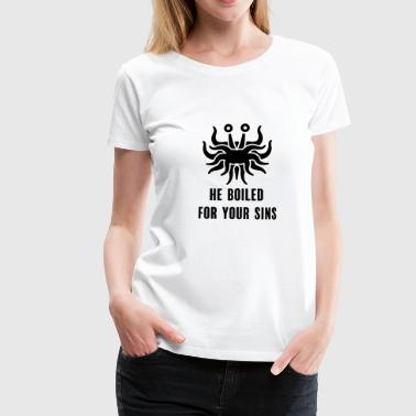 He boiled for your sins. with stroke - Vrouwen Premium T-shirt