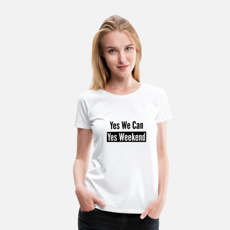 Obama T-shirts - Yes we can weekend chill cool fun rigolo citation - T-shirt premium Femme blanc