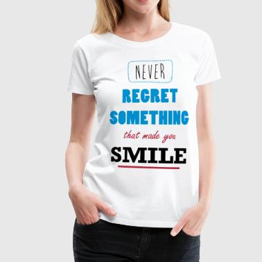 Never Regret A Smile - Vrouwen Premium T-shirt