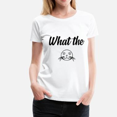 Fuck The Feds WHAT THE seal - Women's Premium T-Shirt