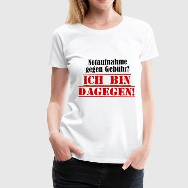 Emergency room for a fee? I'm against it! - Women's Premium T-Shirt