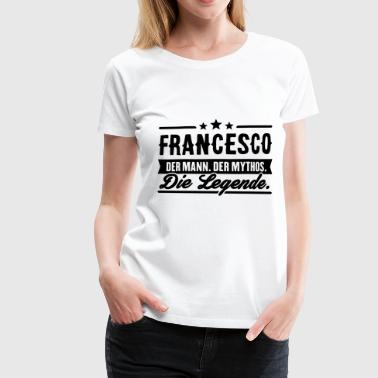 Man Myth Legend Francesco - T-shirt Premium Femme