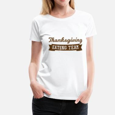 Thanksgiving Thanksgiving / Thanksgiving: Thanksgiving Eating - Vrouwen Premium T-shirt