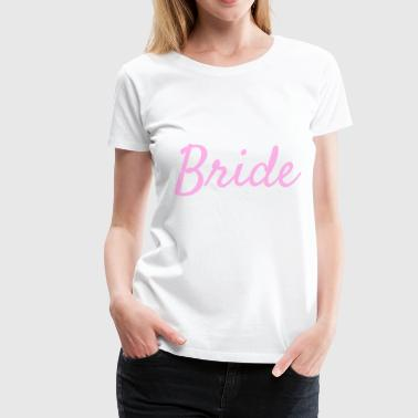 Bride - Bride - Women's Premium T-Shirt