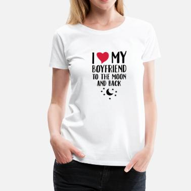 I Love My Boyfriend I Love (Heart) My Boyfriend To The Moon And Back - Dame premium T-shirt