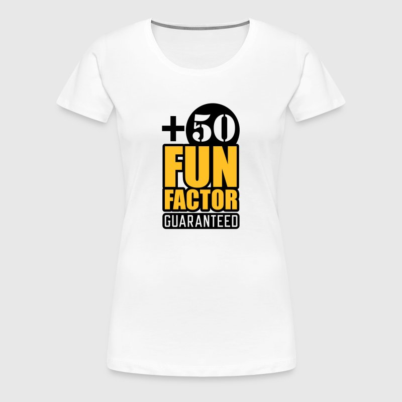 Fun Factor +50 | guaranteed - Women's Premium T-Shirt