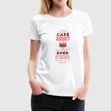 I'm over attatched to cake - Frauen Premium T-Shirt