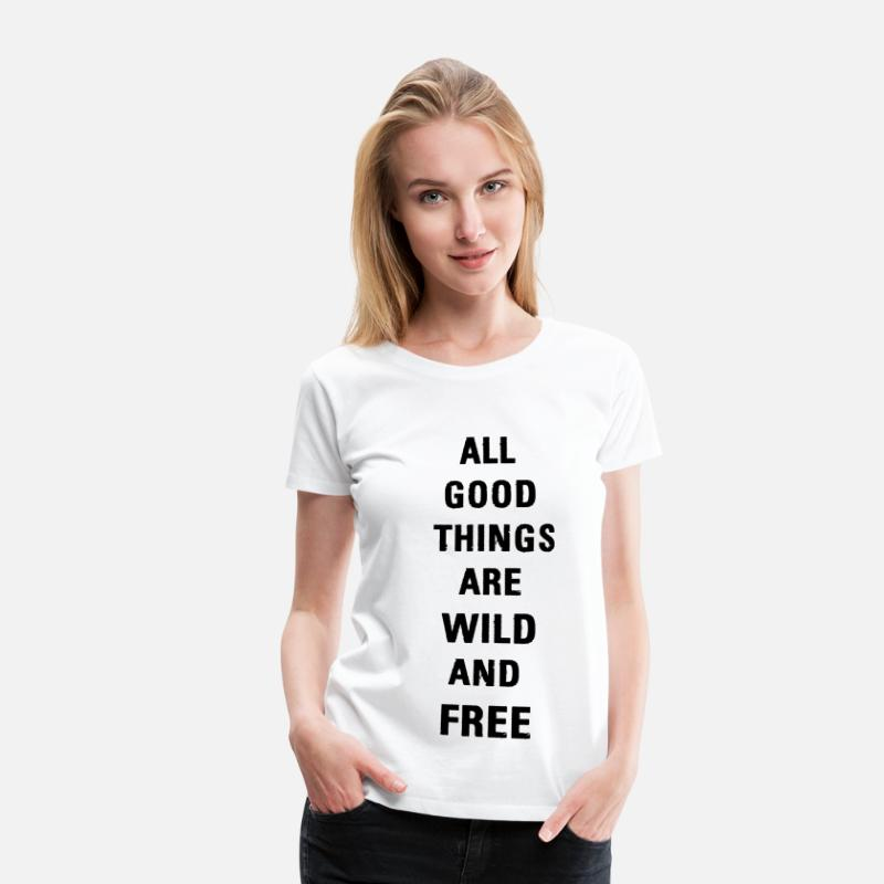 Inspiration T-Shirts - All GOOD THINGS ARE WILD AND FREE - Frauen Premium T-Shirt Weiß