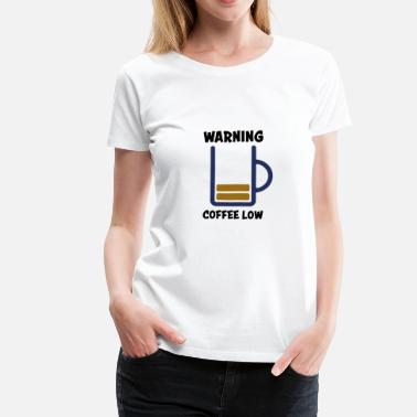 Low Battery Caution! Coffee low - low coffee. Need refill. - Women's Premium T-Shirt