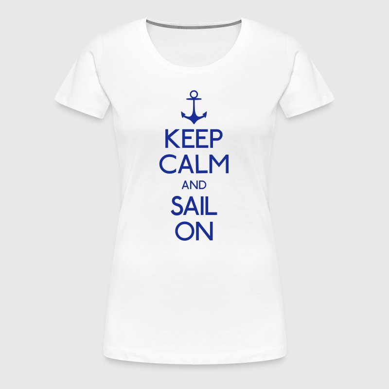 keep calm and sail on - T-shirt Premium Femme