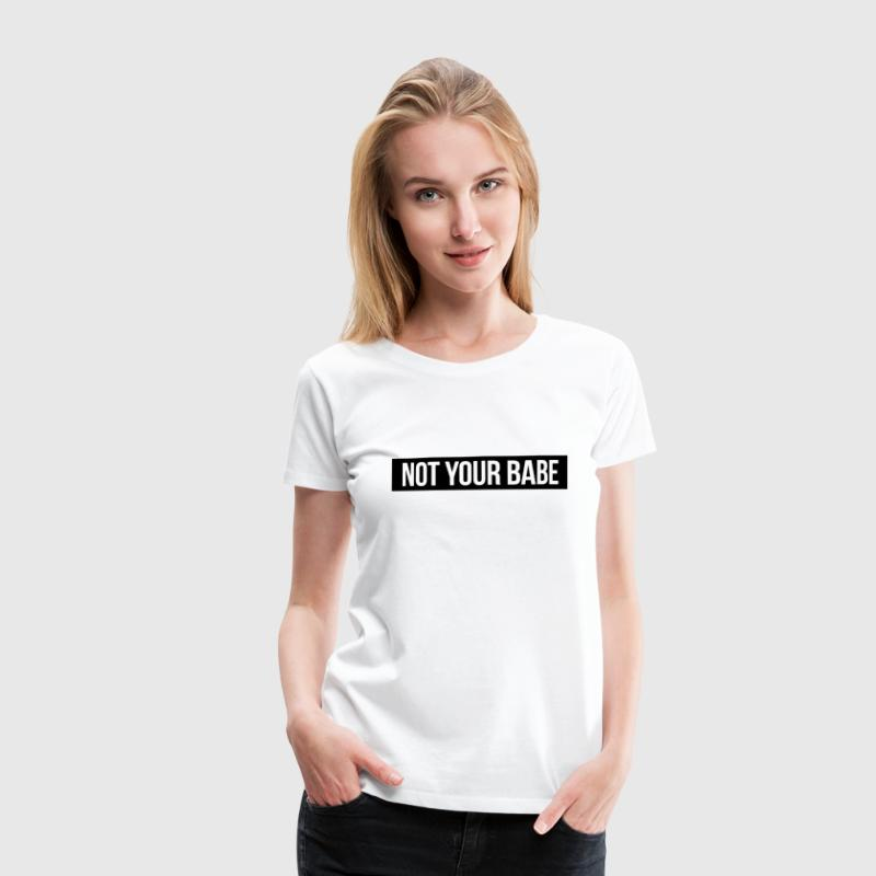 Not your babe - Women's Premium T-Shirt
