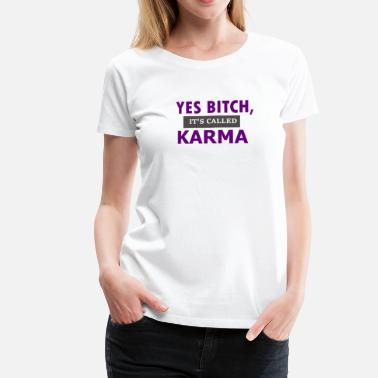 Karma Yes Bitch It's called Karma - Women's Premium T-Shirt