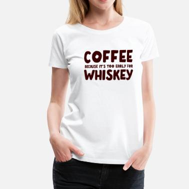 Tequila Alcohol Funny Coffee Wiskey Morning Caffeine Alcohol Gift - Women's Premium T-Shirt