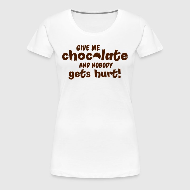Give me chocolate and nobody gets hurt! - Women's Premium T-Shirt