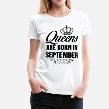 Queens Are Born In September Queens Are Born In September Tshirt - Women's Premium T-Shirt