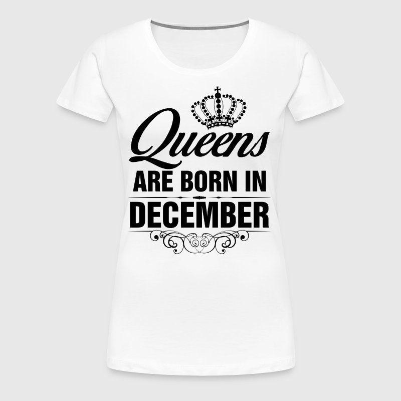 Queens Are Born In December Birthday T Shirt - Women's Premium T-Shirt