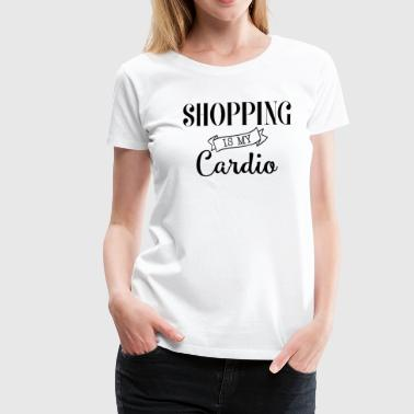 Shopping Shopping is my cardio - T-shirt Premium Femme