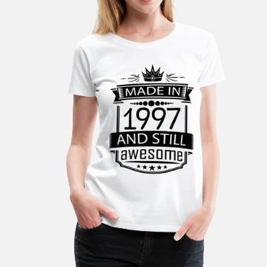 Made In 1997 Made In 1997 And Still Awesome - Women's Premium T-Shirt