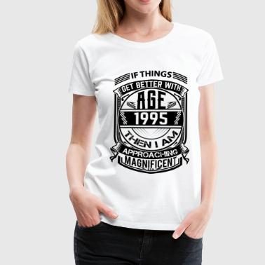 Things Better 1995 Age Approach Magnificent  - Women's Premium T-Shirt