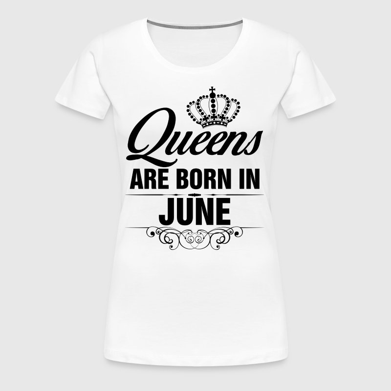 Queens Are Born In June Tshirt - Women's Premium T-Shirt