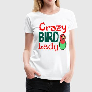 Crazy bird lady - Women's Premium T-Shirt