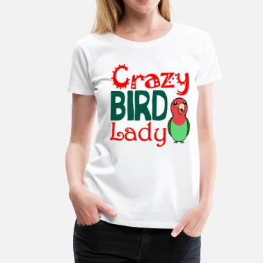 Crazy Bird Lady Crazy bird lady - Women's Premium T-Shirt