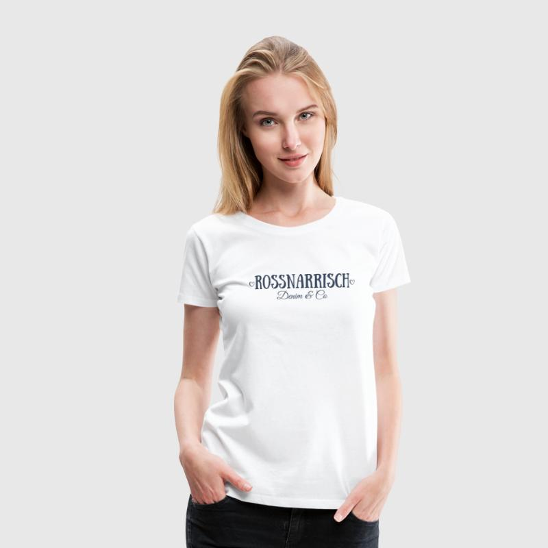Rossnarrisch - Denim & Co - Frauen Premium T-Shirt