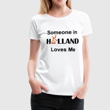 someone in holland loves me - Vrouwen Premium T-shirt