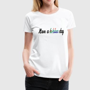 Have a lekker day - Frauen Premium T-Shirt