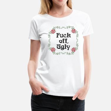 Stickmuster Fuck off, Ugly - Frauen Premium T-Shirt