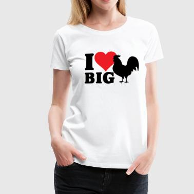 I LOVE BIG COCK - Women's Premium T-Shirt