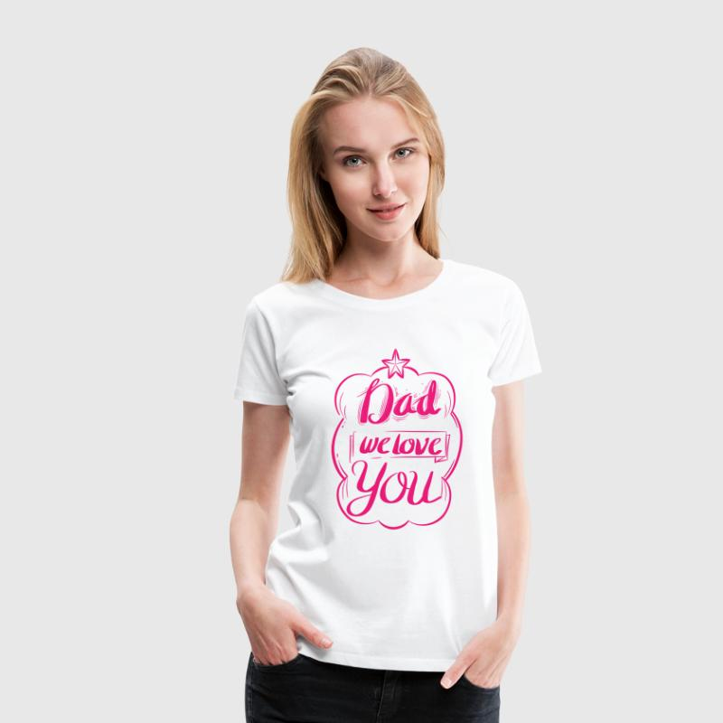 DAD WE LOVE YOU - Women's Premium T-Shirt