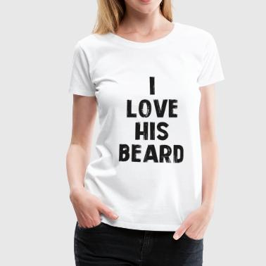 i love his beard - Frauen Premium T-Shirt
