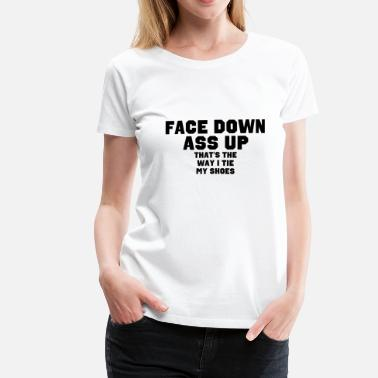 Face Down Ass Up Face Down Ass Up - Women's Premium T-Shirt
