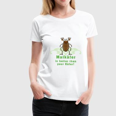 Maikaefer Maikäfer is better than your Käfer_05201503 - Frauen Premium T-Shirt
