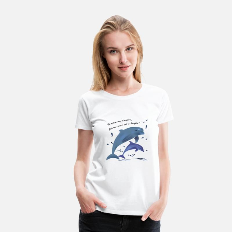 Dauphin T-shirts - dauphins, citation - T-shirt premium Femme blanc