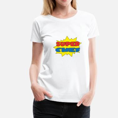 Super Chef Super chef - Frauen Premium T-Shirt