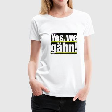 Yes, we gähn! Tasche - Frauen Premium T-Shirt